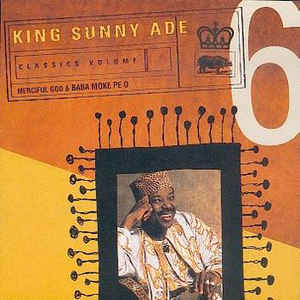 King Sunny Ade_Classics Volume 6 Merciful God Baba Moke Pe O