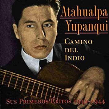 Atahualpa Yupanqui Camino del indio